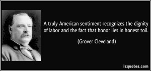quote-a-truly-american-sentiment-recognizes-the-dignity-of-labor-and-the-fact-that-honor-lies-in-honest-grover-cleveland-38560